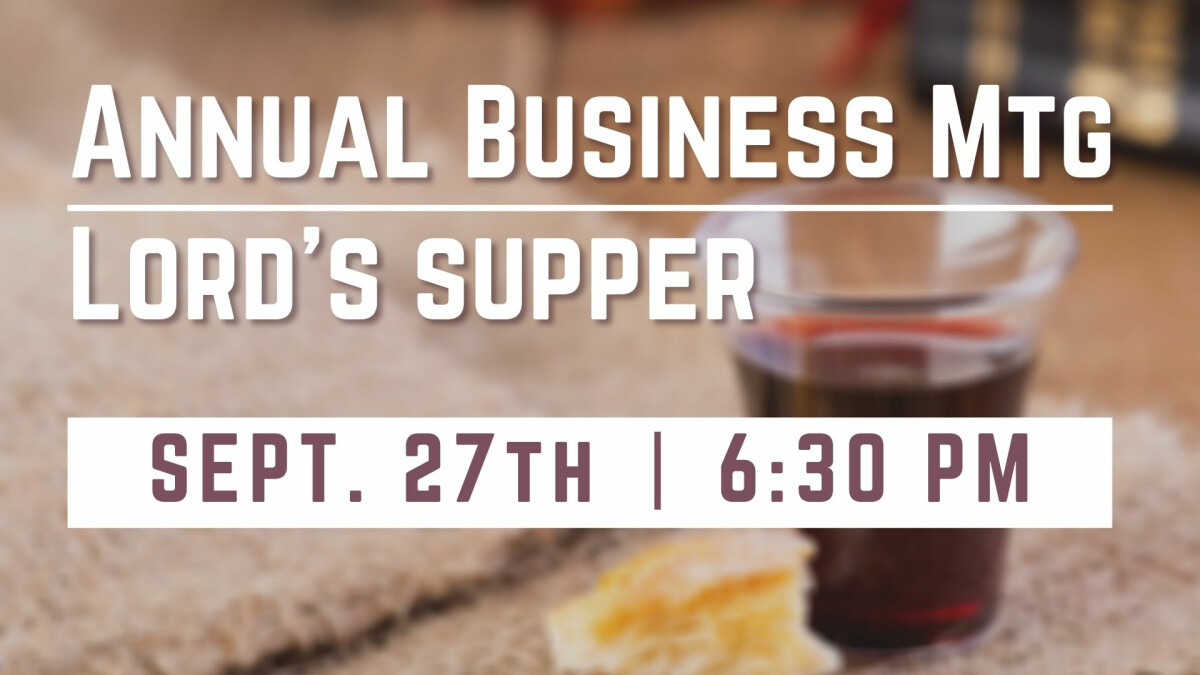 GM Annual Business Meeting & Lord's Supper