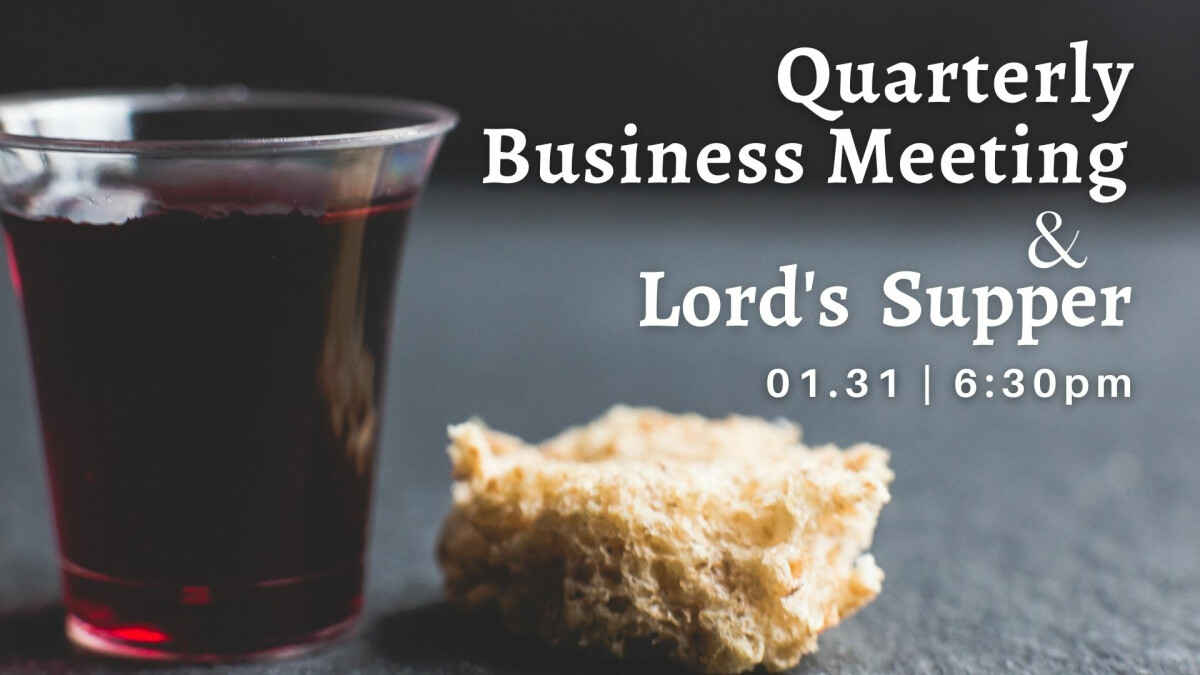 GM Quarterly Business Meeting & Lord's Supper